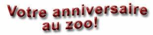 Votre anniversaire au zoo!